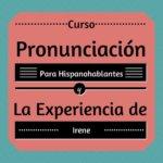 La Pronunciación en Inglés e Irene: Su Experiencia