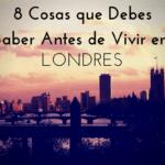 8 Cosas que Debes Saber Antes de Vivir en Londres