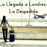 La Llegada a Londres: La Despedida