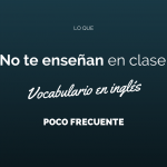 Lo que No Te Enseñan en Clase: Vocabulario en Inglés Poco Frecuente