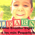 Cómo Enseñar Inglés a los más Pequeños