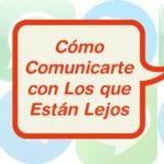 Cómo Comunicarte con Los que Están Lejos