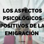Los Aspectos Psicológicos Positivos de la Emigración