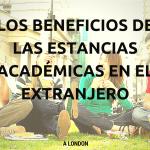 Los Beneficios de las Estancias Académicas en el Extranjero