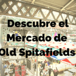 Descubre el Mercado de Old Spitafields