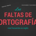 Las Faltas de Ortografía más Frecuentes en Inglés