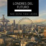 El Londres del futuro, no está tan lejos