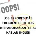 Los errores más frecuentes de los hispanohablantes al hablar inglés